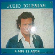Discos de vinilo: JULIO IGLESIAS - A MIS 33 AÑOS. Lote 36359056
