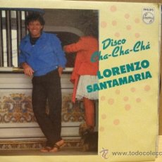Discos de vinilo: LORENZO SANTAMARÍA. DISCO CHA CHA CHA. SINGLE 1983. SELLO PHILIPS. IMPECABLE. ****/****. Lote 36404929