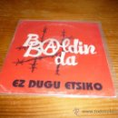 Discos de vinilo: DISCO SINGLE BALDIN BADA, EZ DUGU ETSIKO. PUNK ROCK OI HARD CORE SKA. Lote 36408904