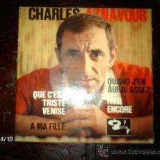 Discos de vinilo: CHARLES AZNAVOUR - QUE C´EST TRISTE VENISE + 3 . Lote 36724162