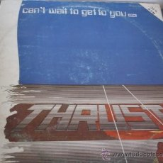 Discos de vinilo: THRUST CAN´T WAIT TO GET TO YOU. Lote 36726052