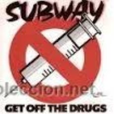 Discos de vinilo: SUBWAY - GET OFF THE DRUGS - SINGLE. Lote 36754320