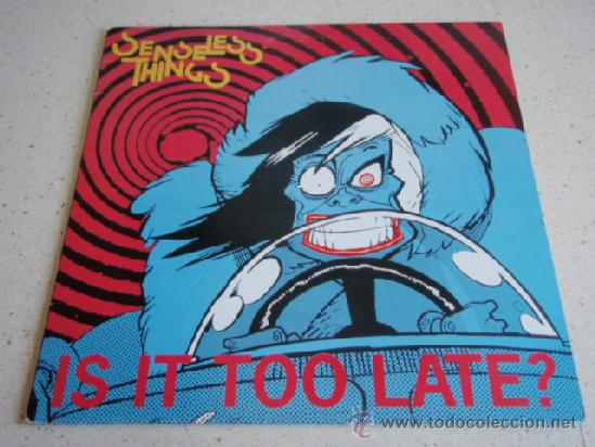 SENSELESS THINGS ( IS IT TOO LATE? - 6 CANCIONES ) ENGLAND - 1990 MAXI45 DECOY RECORDS (Música - Discos de Vinilo - Maxi Singles - Punk - Hard Core)
