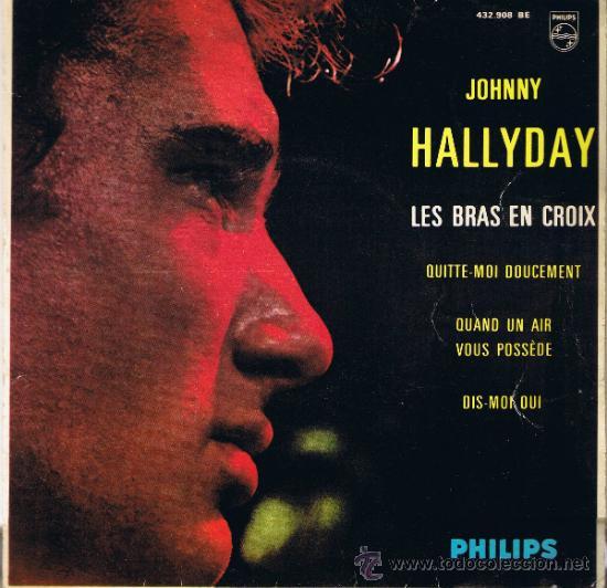 JOHNNY HALLYDAY - LES BRAS EN CROIX - QUITTE-MOI DOUCEMENT - QUAND UN AIR VOUS POSSÈDE -DIS-MOI OUI (Música - Discos - Singles Vinilo - Canción Francesa e Italiana)