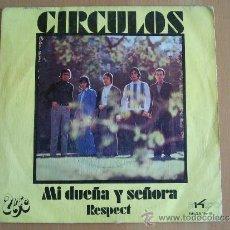 Dischi in vinile: CIRCULOS - MI DUEÑA Y SEÑORA / RESPECT (45 RPM) EKIPO 1971. Lote 37078405