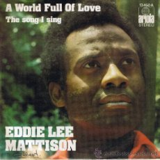 Discos de vinilo: EDDIE LEE MATTISON - A WORLD FULL OF LOVE - THE SONG I SING. Lote 37173419