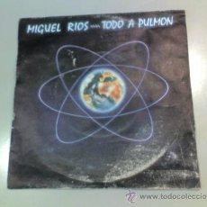 Discos de vinilo: SINGLE - MIGUEL RIOS - TODO A PULMÓN - LA REINA DEL KEROSENO - 1984 - POLYDOR. Lote 37176225