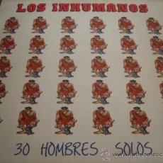 Discos de vinilo: LOS INHUMANOS 30 HOMBRES SOLOS. Lote 37333476