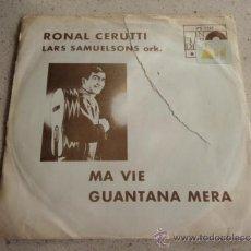 Discos de vinilo: RONAL CERUTTI ( MA VIE - GUANTANA MERA ) SINGLE45 INTERDISCO. Lote 37371238