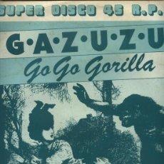 Discos de vinilo: GAZUZU - GO GO GORILLA . Lote 37572220