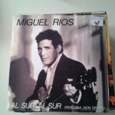 Discos de vinilo: MIGUEL RIOS - AL SUR, AL SUR (PERSONA NON GRATA) (PEDIDO MINIMO 6 EUROS). Lote 37605971