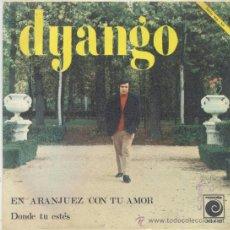 Discos de vinilo: DYANGO,EN ARANJUEZ CON TU AMOR DEL 67. Lote 37642727