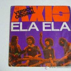 Discos de vinilo: SINGLE AXIS, ELA ELA. Lote 37725546