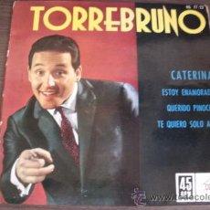 Discos de vinilo: TORREBRUNO - CATERINA / ESTOY ENAMORADO / QUERIDO PINOCHO / TE QUIERO SOLO A TI ----- YE - YE !!!!!. Lote 37851765