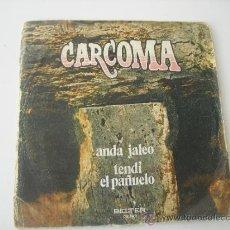 Discos de vinilo: CARCOMA - ANDA JALEO - TENDÍ EL PAÑUELO. SINGLE 45 RPM 1972. Lote 37946001