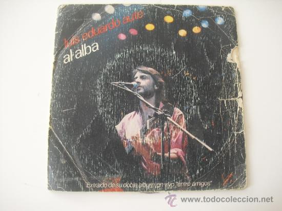 LUIS EDUARDO AUTE - AL ALBA - ENTRE AMIGOS SINGLE 45 RPM 1983 (Música - Discos - Singles Vinilo - Cantautores Españoles)