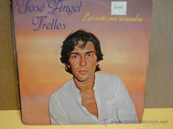 JOSÉ ÁNGEL TRELLES. LAS COSAS POR SU NOMBRE. SINGLE PROMO EMI 1984. IMPECABLE. ****/**** (Música - Discos - Singles Vinilo - Solistas Españoles de los 70 a la actualidad)