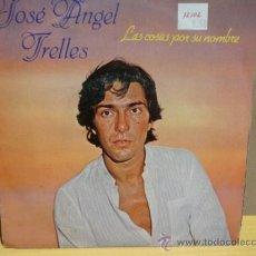 Discos de vinilo: JOSÉ ÁNGEL TRELLES. LAS COSAS POR SU NOMBRE. SINGLE PROMO EMI 1984. IMPECABLE. ****/****. Lote 37959010