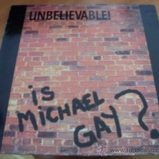 Discos de vinilo: UNBELIEVABLE ! ( IS MICHAEL GAY?) 12 INCH MAXI (EX/EX+) (VIN8). Lote 38283055