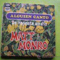 Discos de vinilo: MATT MONRO - ALGUIEN CANTÓ / DE REPENTE UN DÍA - SINGLE CAPITOL 1968 - EN ESPAÑOL. Lote 38213094