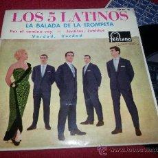 Discos de vinilo: LOS CINCO LATINOS LA BALADA DE LA TROMPETA/VERDAD VERDAD/JUNTITOS/POR EL CAMINO VOY 7
