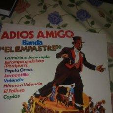 Discos de vinilo: ADIOS AMIGO BANDA EL EMPASTRE. LA MORENA DE MI COPLA. ESTAMPA ANDALUZA ( POPURRI) C1V. Lote 38635742