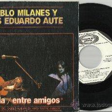 Discos de vinilo: AUTE SINGLE PROMOCIONAL CON PABLO MILANES ANDA/ENTRE AMIGOS ESPAÑA 1983. Lote 38658338