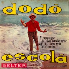 Discos de vinilo: DODÓ ESCOLÁ- EL TELEVISOR- AY, QUÉ FAMILIAR SEÑOR-A,E,I,O,U, CHA-CHA- OH CAMILO- DISCOS BELTER. Lote 38936835