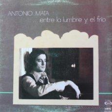 Discos de vinilo: ANTONIO MATA 'ENTRE LA LUMBRE Y EL FRIO' LP FONOMUSIC, 1977. CARPETA DOBLE LETRAS. Lote 38987030