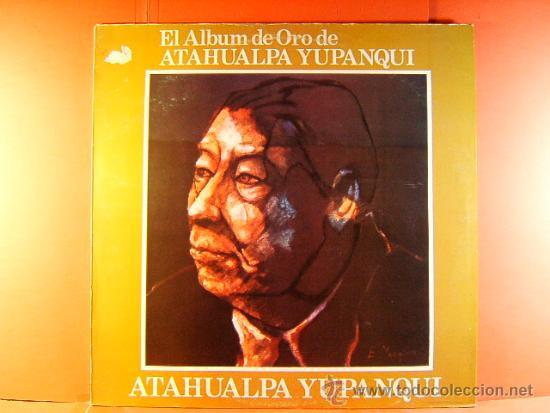 EL ALBUM DE ORO DE ATAHUALPA YUPANQUI - ARGENTINA DE AÑOS 1947 AL 1969 - EMI ODEON - 1981 - LP ... (Música - Discos de Vinilo - EPs - Cantautores Internacionales)