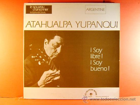 ¡ SOY LIBRE ! ¡SOY BUENO! - ATAHUALPA YUPANQUI - ARGENTINA QUECHUA - MADE IN FRANCE -¿1974 ? - LP... (Música - Discos - LP Vinilo - Cantautores Internacionales)