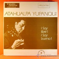 Discos de vinilo: ¡ SOY LIBRE ! ¡SOY BUENO! - ATAHUALPA YUPANQUI - ARGENTINA QUECHUA - MADE IN FRANCE -¿1974 ? - LP.... Lote 38991243