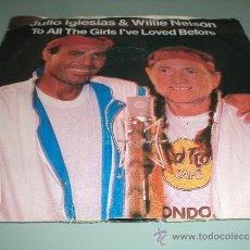 Discos de vinilo: JULIO IGLESIAS & WILLIE NELSON......SINGLE 1984.. Lote 171349425