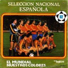 Discos de vinilo: SELECCION NACIONAL ESPAÑOLA-EL MUNDIAL + NUESTROS COLORES SINGLE VINILO 1982 SPAIN. Lote 39164715