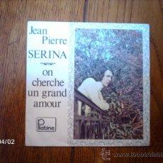 Discos de vinilo: JEAN PIERRE SERINA - ON CHERCHE UN GRAND AMOUR + MILLE HIVERS ET MILLE ETES . Lote 39220701
