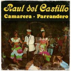 Discos de vinilo: RAUL DEL CASTILLO - CAMARERA / PARRANDERO - SG SPAIN 1981 - PALOBAL S-1.002. Lote 39319201