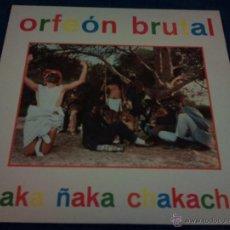 Discos de vinilo: ORFEÓN BRUTAL - ÑAKA ÑAKA CHAKACHA EL ORFEÓN BRUTAL ( MAXI-SINGLE 1985 ). Lote 39374954