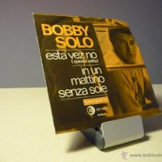 Discos de vinilo: BOBBY SOLO ESTA VEZ NO IN UN MATTINO SENZA SOLE SINGLE. Lote 39383439