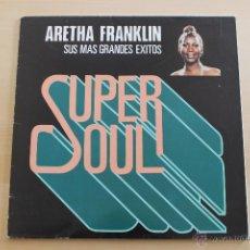 Discos de vinilo: ARETHA FRANKLIN - SUPER SOUL - SUS MAS GRANDES EXITOS. Lote 39402193