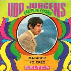 Discos de vinilo: SINGLE UDO JURGENS ( CANTA EN ESPAÑOL) : MATADOR + YO CREO . Lote 39416706