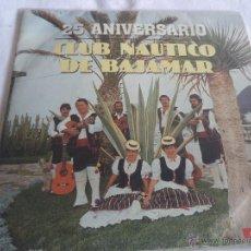 Discos de vinilo: X- FOLKLORE CANARIO...HNOS. RODRÍGUEZ DE MILÁN..25 ANIVERSARIO CLUB NÁUTICO DE BAJAMAR. Lote 39675739