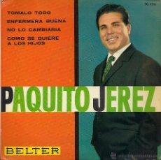 Discos de vinilo: PAQUITO JEREZ : TÓMALO TODO / ENFERMERA BUENA / NO LO CAMBIARÍA... (EP 45 RPM, BELTER, 1963). Lote 39837701