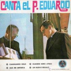 Discos de vinilo: CANTA EL P. EDUARDO, EP, CAMINANDO SOLO + 3, AÑO 1967. Lote 39964913