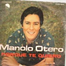 Discos de vinilo: SINGLE MANOLO OTERO PORQUE TE QUIERO. Lote 40011901