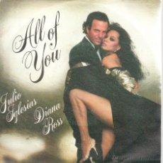 Discos de vinilo: SINGLE JULIO IGLESIAS DIANA ROSS ALL OF YOU. Lote 40011919