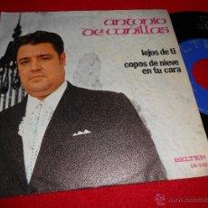 Discos de vinilo: ANTONIO DE CANILLAS LEJOS DE TI/COPOS DE NUEVE EN TU CARA 7 SINGLE 1973 BELTER FLAMENCO. Lote 40062912
