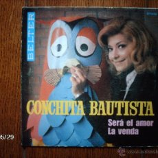 Discos de vinilo: CONCHITA BAUTISTA - SERÁ EL AMOR + LA VENDA . Lote 40155153