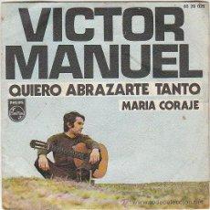 Discos de vinilo: VICTOR MANUEL: QUIERO ABRAZARTE TANTO / MARIA CORAJE, PHILLIPS 1970. Lote 40395216