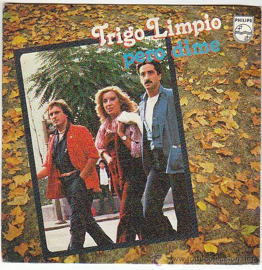 TRIGO LIMPIO. PERO DIME / VIVE COMO QUIERES. SINGLE EDITADO POR EL SELLO PHILLIPS EN 1979 (Música - Discos - Singles Vinilo - Grupos Españoles de los 70 y 80)