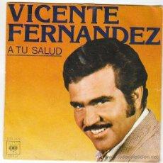 Discos de vinilo: VICENTE FERNANDEZ - A TU SALUD / QUE NO TE MEREZCO, EDITADO POR CBS EN 1976. Lote 40427225